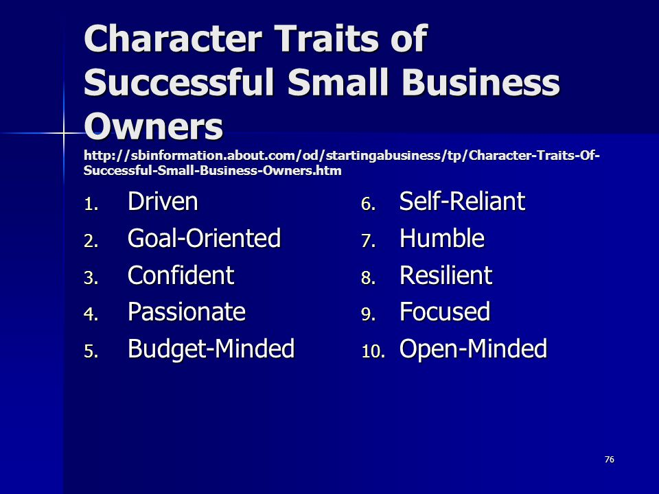 Character Traits of Successful Small Business Owners http://sbinformation.about.com/od/startingabusiness/tp/Character-Traits-Of-Successful-Small-Business-Owners.htm