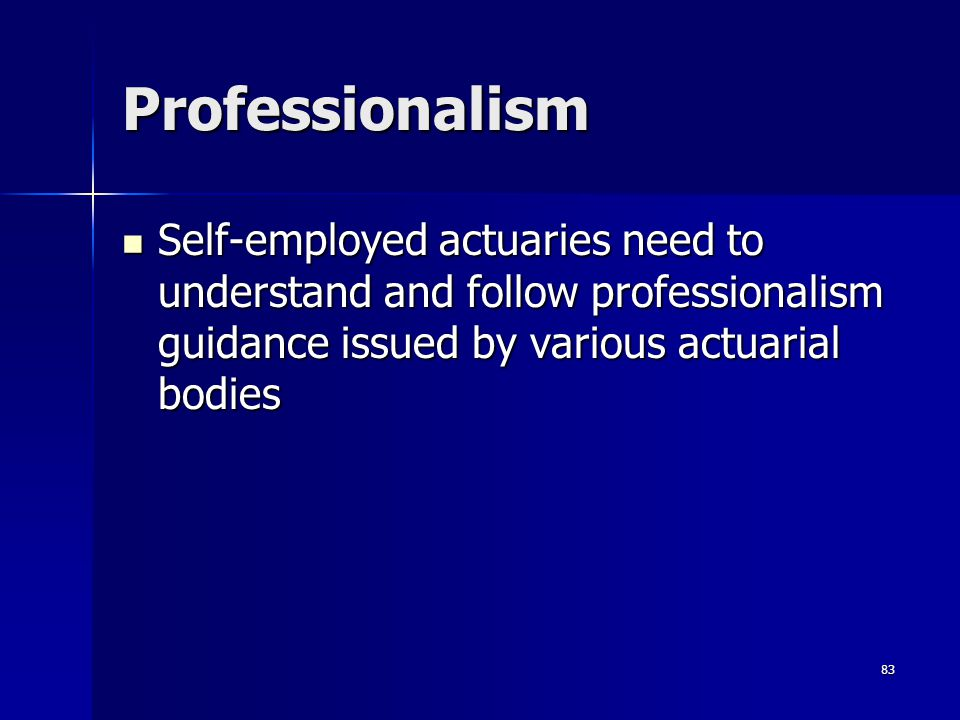 Professionalism Self-employed actuaries need to understand and follow professionalism guidance issued by various actuarial bodies.