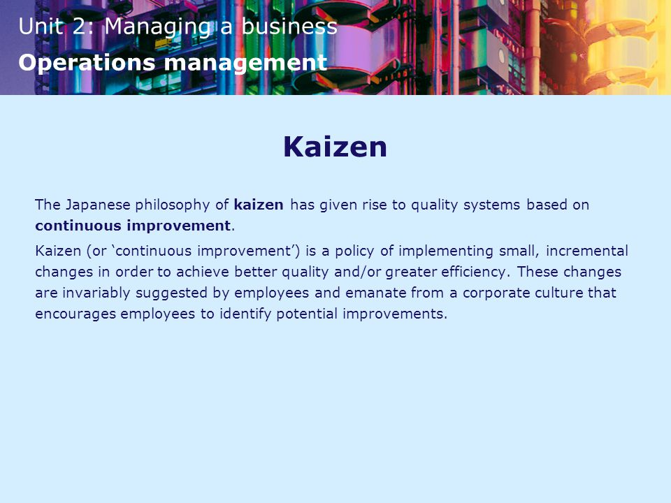 Kaizen The Japanese philosophy of kaizen has given rise to quality systems based on continuous improvement.