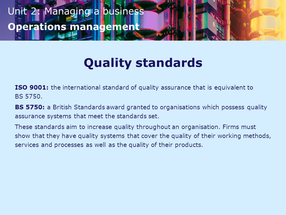 Quality standards ISO 9001: the international standard of quality assurance that is equivalent to BS 5750.