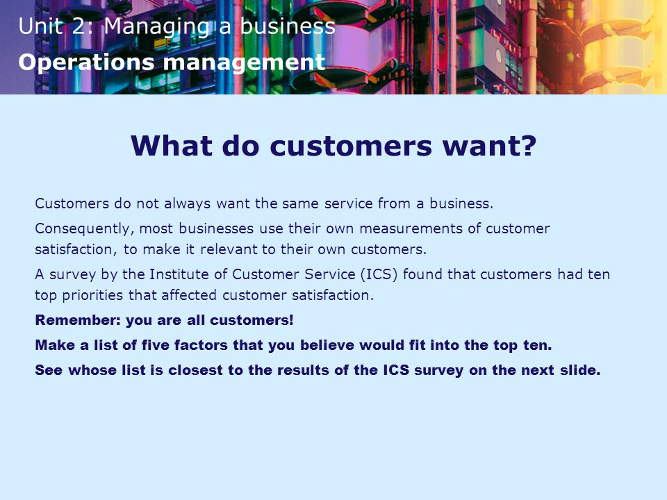 What do customers want Customers do not always want the same service from a business.