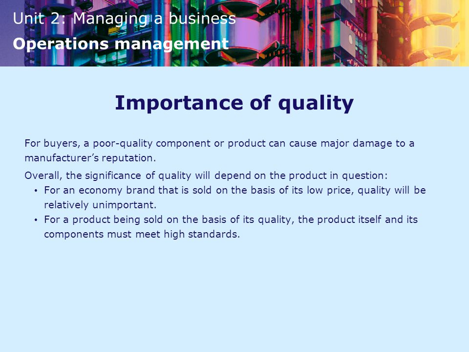 Importance of quality For buyers, a poor-quality component or product can cause major damage to a manufacturer's reputation.