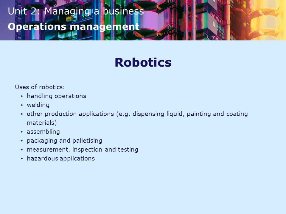 Robotics Uses of robotics: handling operations welding