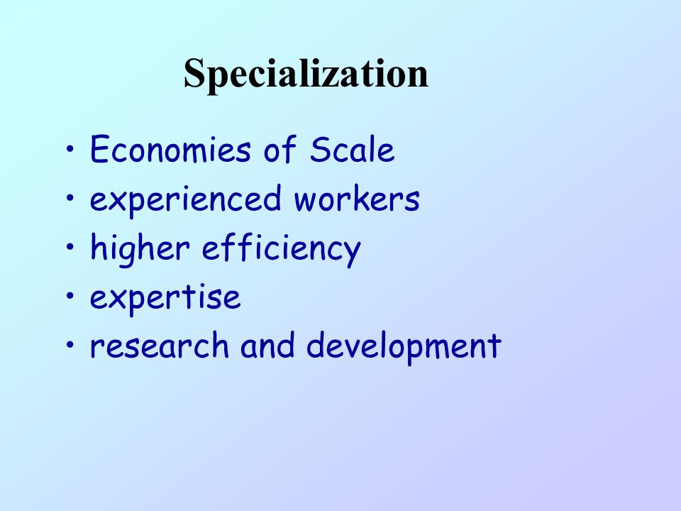 Specialization Economies of Scale experienced workers