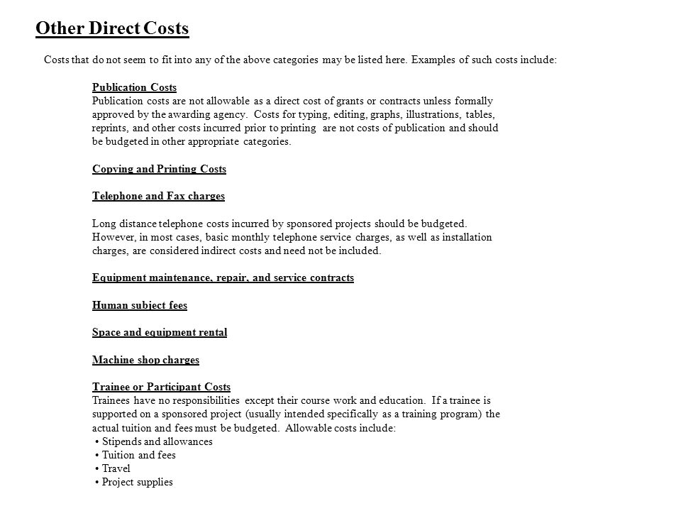 Other Direct Costs Costs that do not seem to fit into any of the above categories may be listed here. Examples of such costs include: