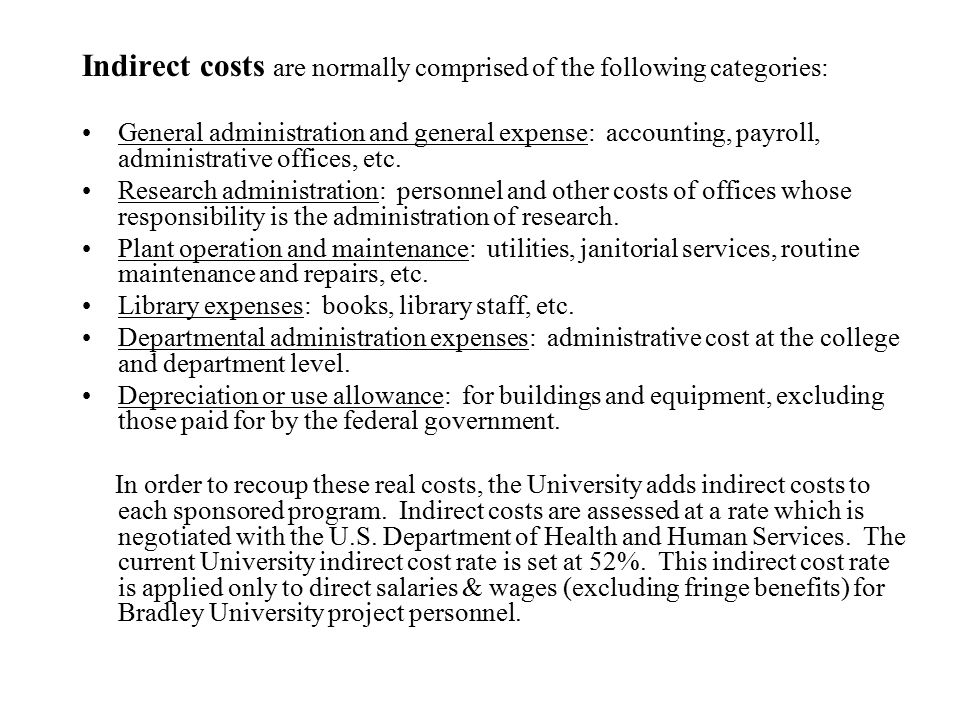 Indirect costs are normally comprised of the following categories: