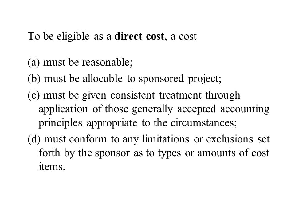 To be eligible as a direct cost, a cost