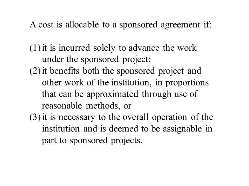 A cost is allocable to a sponsored agreement if: