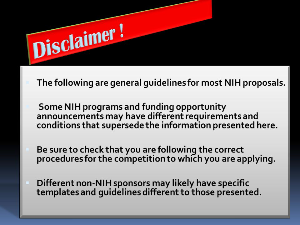 Disclaimer ! The following are general guidelines for most NIH proposals.
