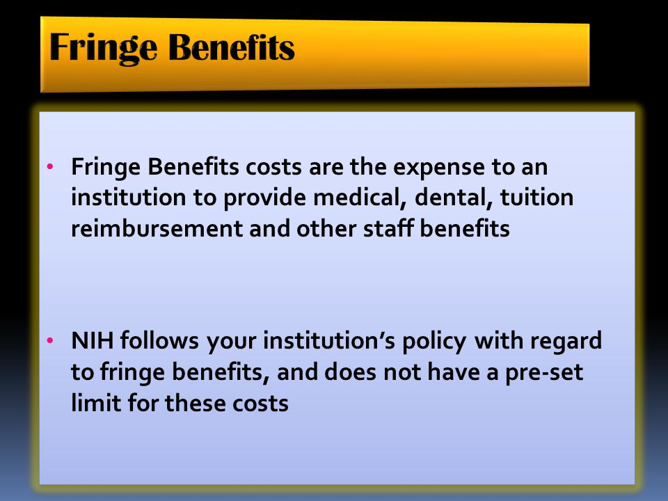 Fringe Benefits Fringe Benefits costs are the expense to an institution to provide medical, dental, tuition reimbursement and other staff benefits.