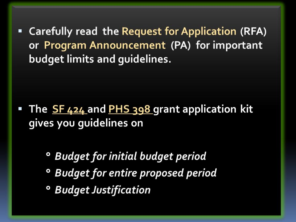 Carefully read the Request for Application (RFA) or Program Announcement (PA) for important budget limits and guidelines.