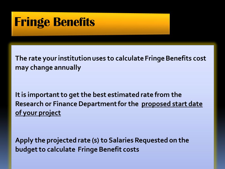 Fringe Benefits The rate your institution uses to calculate Fringe Benefits cost. may change annually.