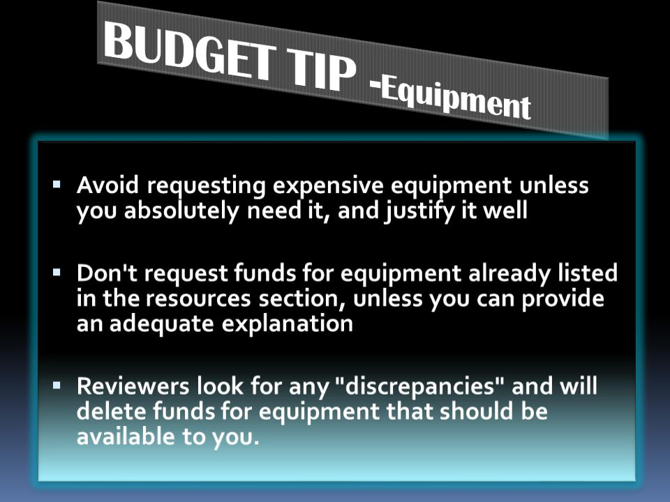 BUDGET TIP -Equipment Avoid requesting expensive equipment unless you absolutely need it, and justify it well.