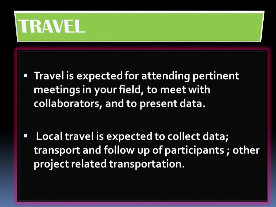 TRAVEL Travel is expected for attending pertinent meetings in your field, to meet with collaborators, and to present data.