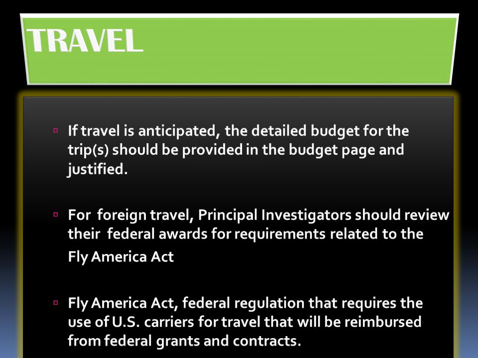 TRAVEL If travel is anticipated, the detailed budget for the trip(s) should be provided in the budget page and justified.