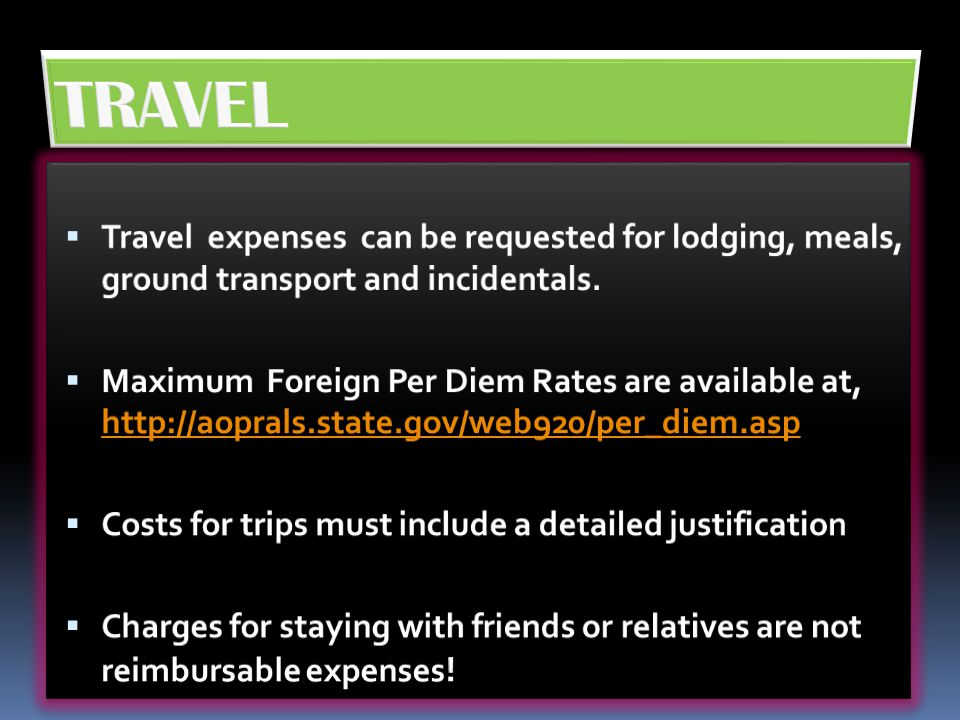 TRAVEL Travel expenses can be requested for lodging, meals, ground transport and incidentals.