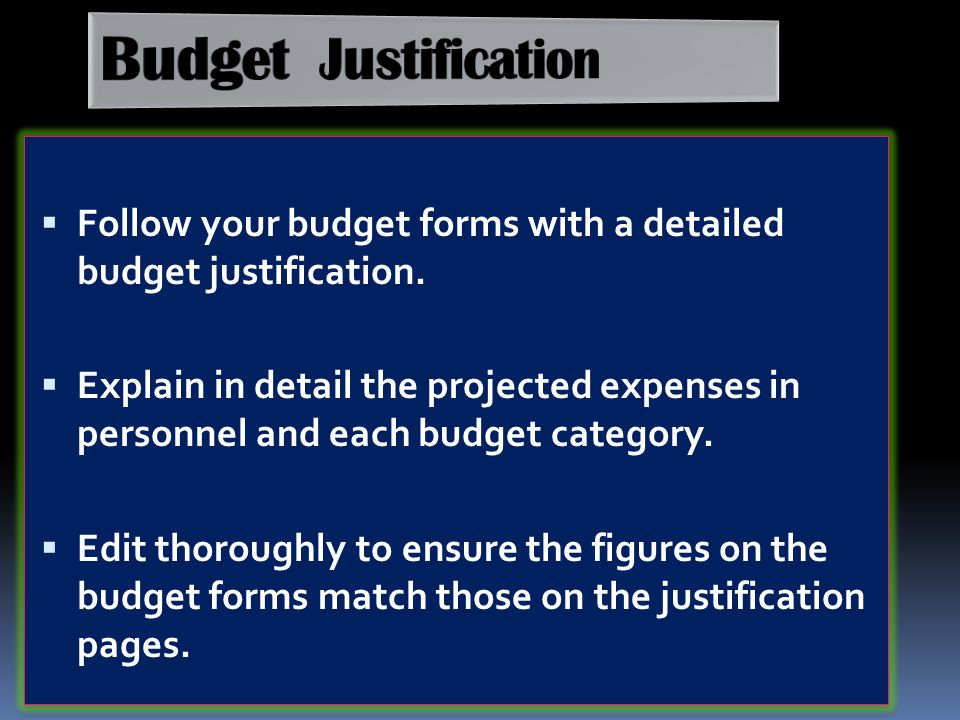 Budget Justification Follow your budget forms with a detailed budget justification.