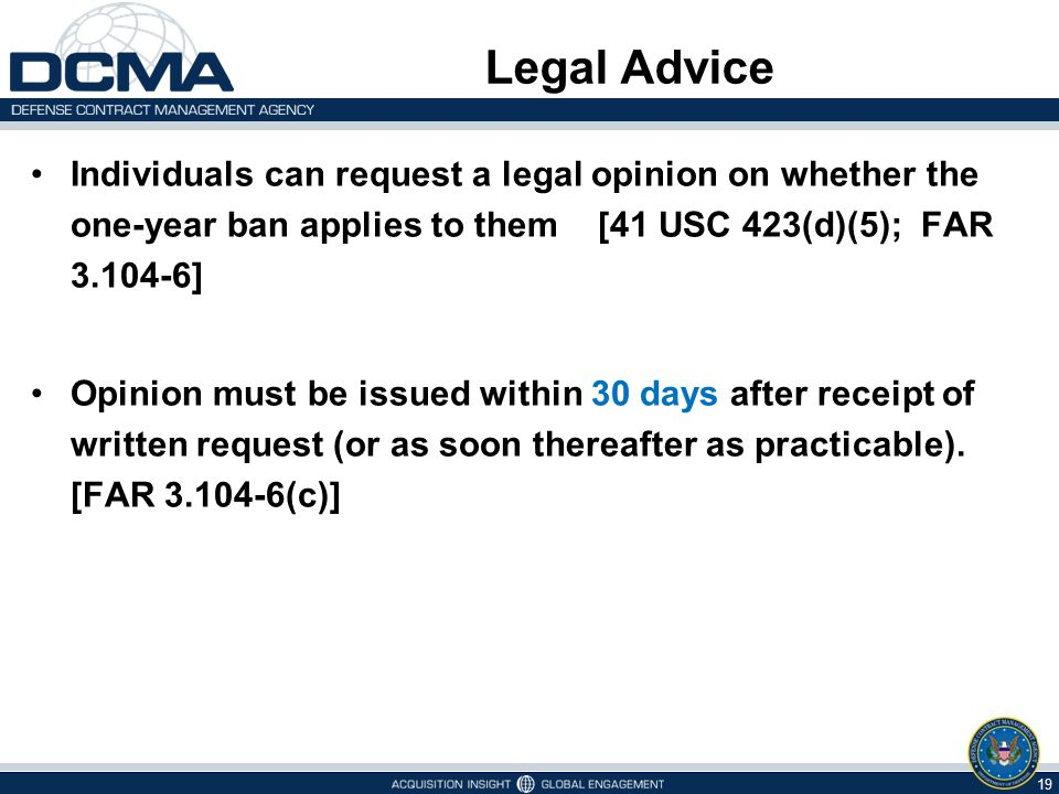 Legal Advice Individuals can request a legal opinion on whether the one-year ban applies to them [41 USC 423(d)(5); FAR ]