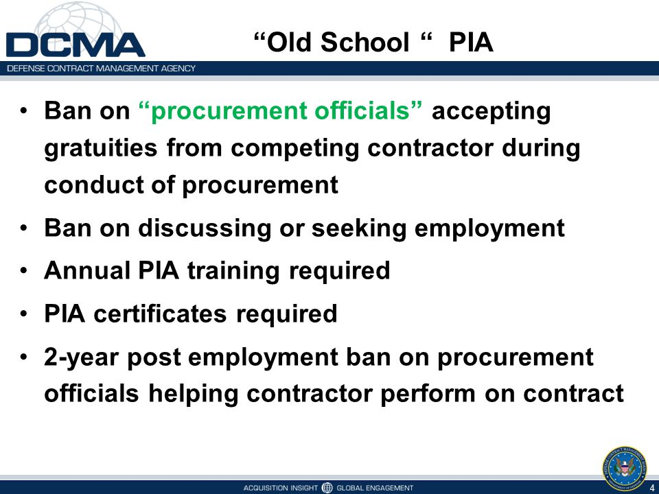 Old School PIA Ban on procurement officials accepting gratuities from competing contractor during conduct of procurement.