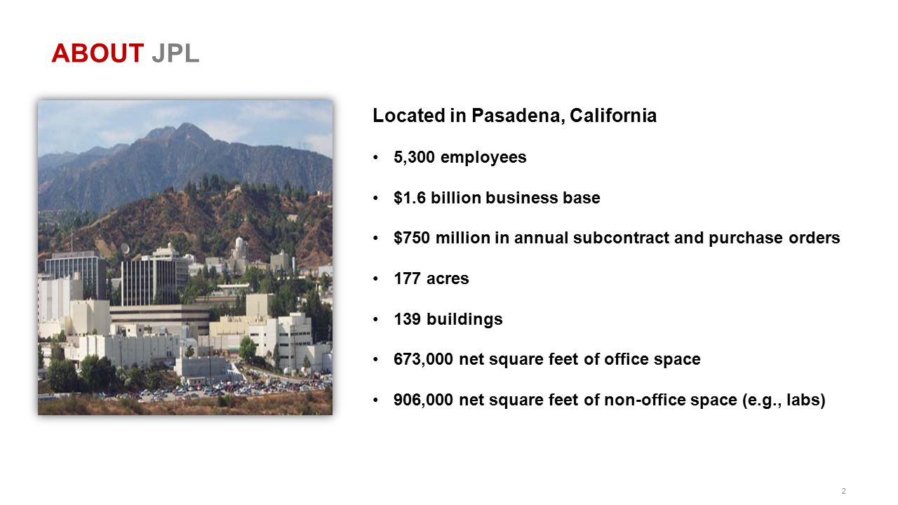 ABOUT JPL Located in Pasadena, California 5,300 employees