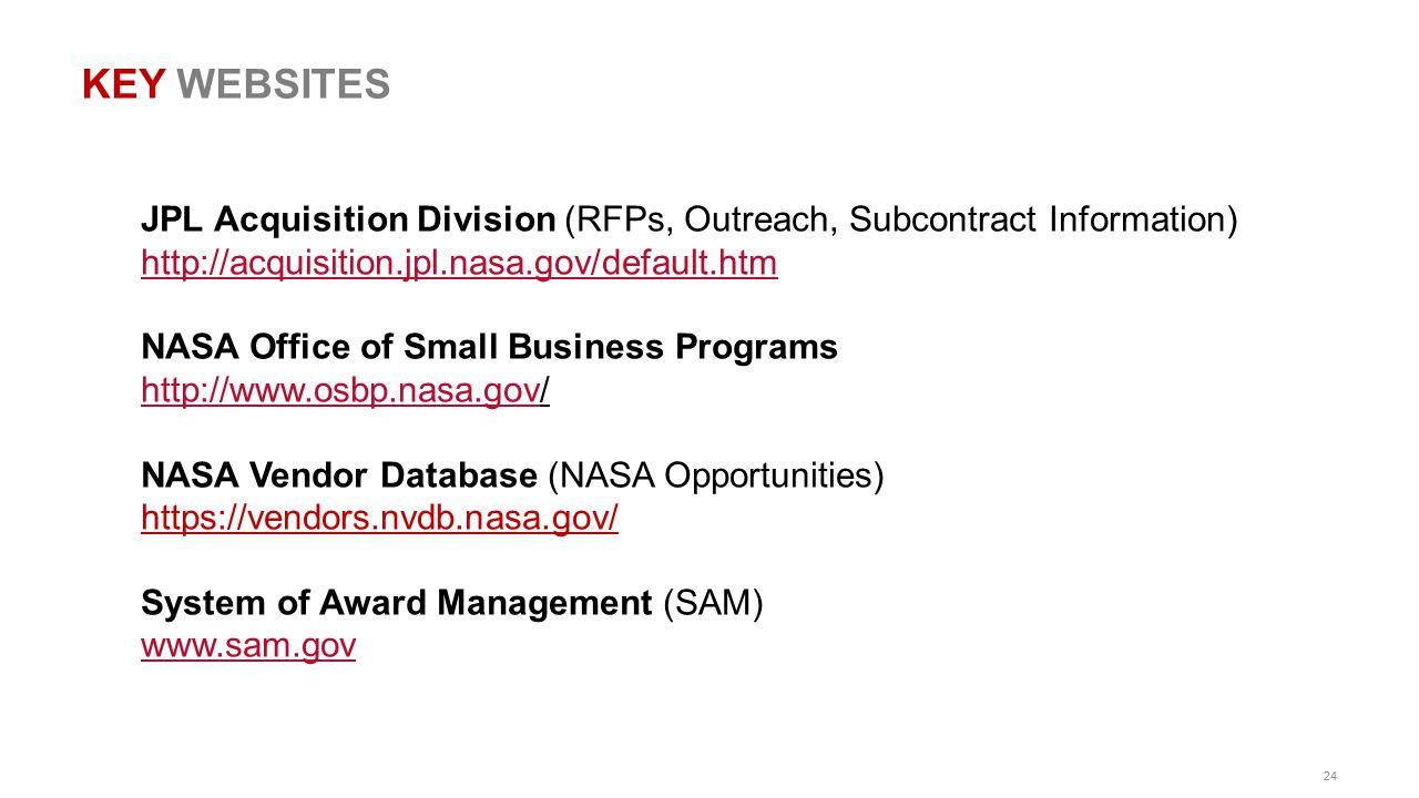 KEY WEBSITES JPL Acquisition Division (RFPs, Outreach, Subcontract Information) http://acquisition.jpl.nasa.gov/default.htm.