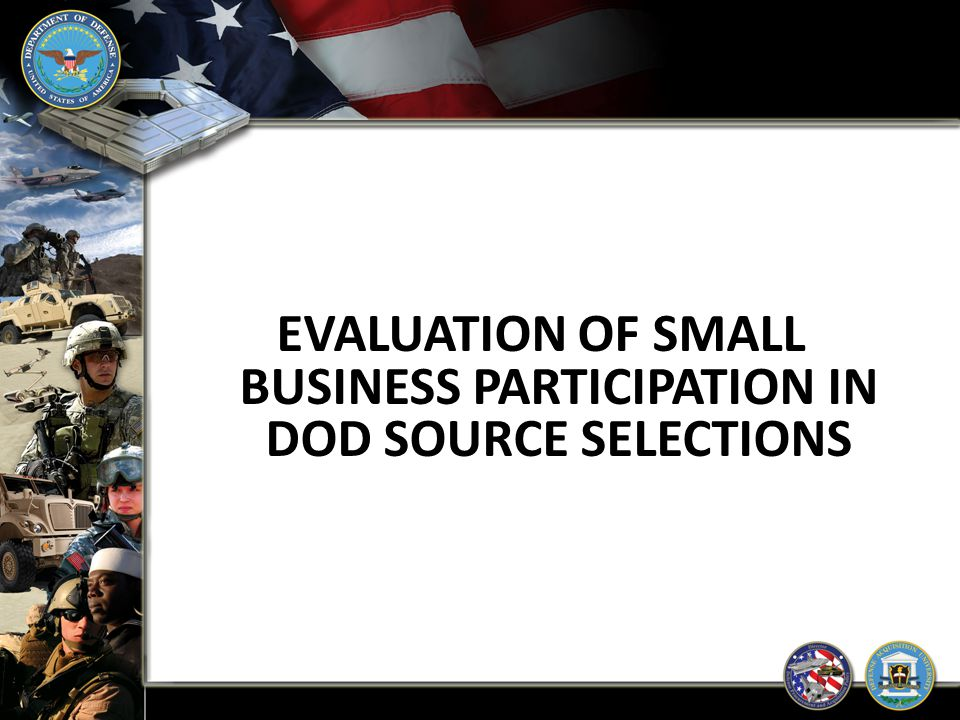 EVALUATION OF SMALL BUSINESS PARTICIPATION IN DOD SOURCE SELECTIONS
