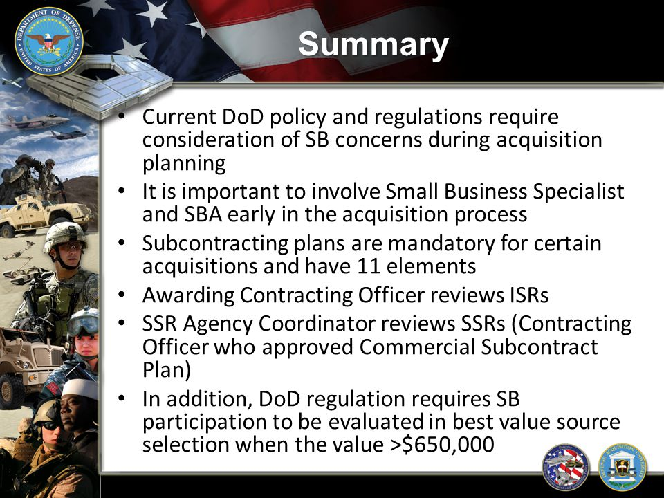 Summary Current DoD policy and regulations require consideration of SB concerns during acquisition planning.