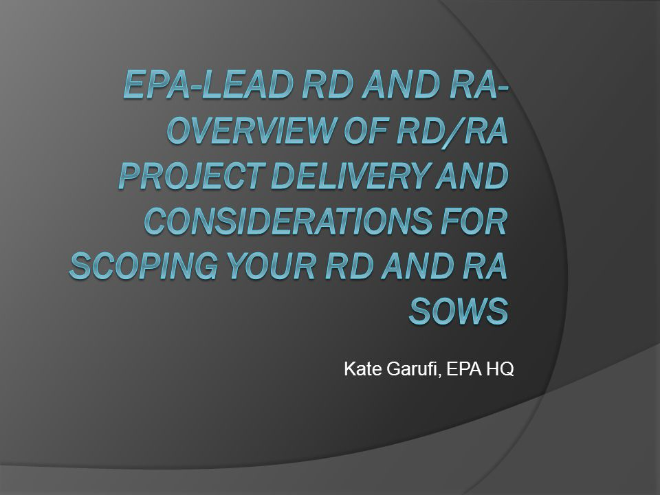 EPA-lead RD and RA- Overview of RD/RA Project Delivery and Considerations for Scoping your RD and RA SOWs