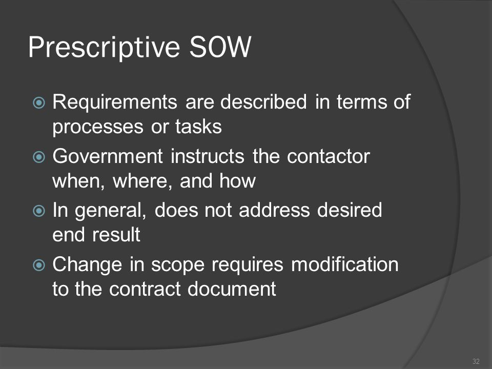Prescriptive SOW Requirements are described in terms of processes or tasks. Government instructs the contactor when, where, and how.