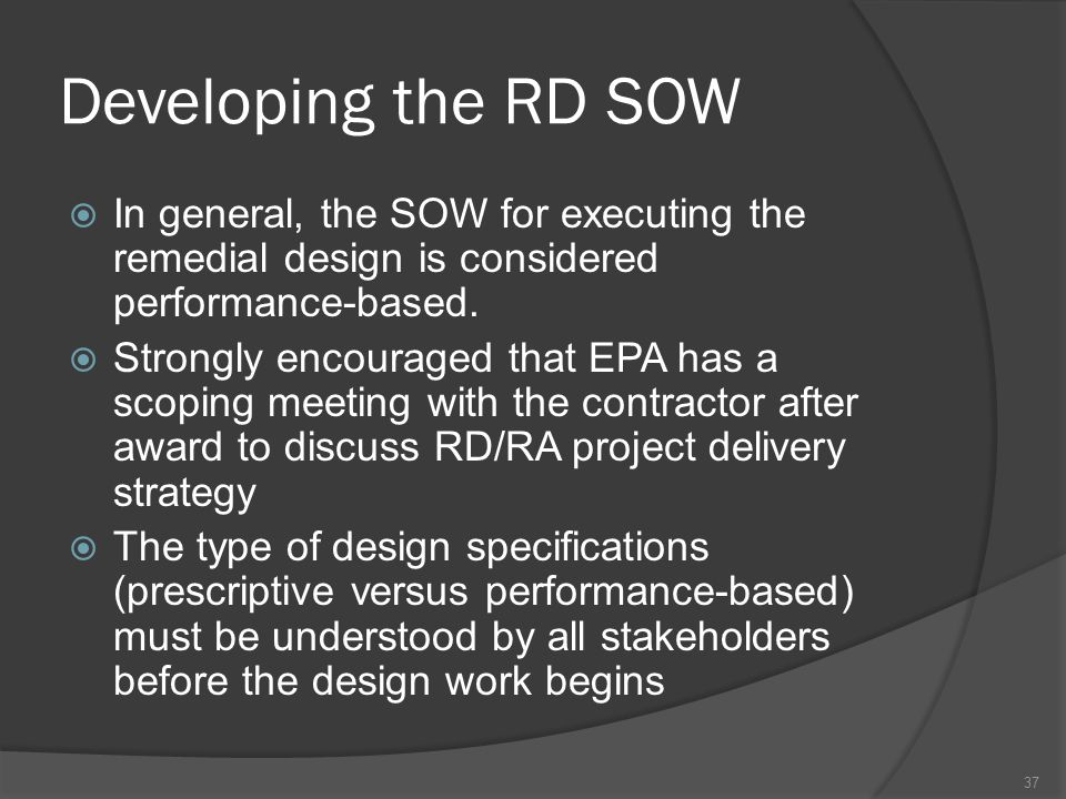 Developing the RD SOW In general, the SOW for executing the remedial design is considered performance-based.