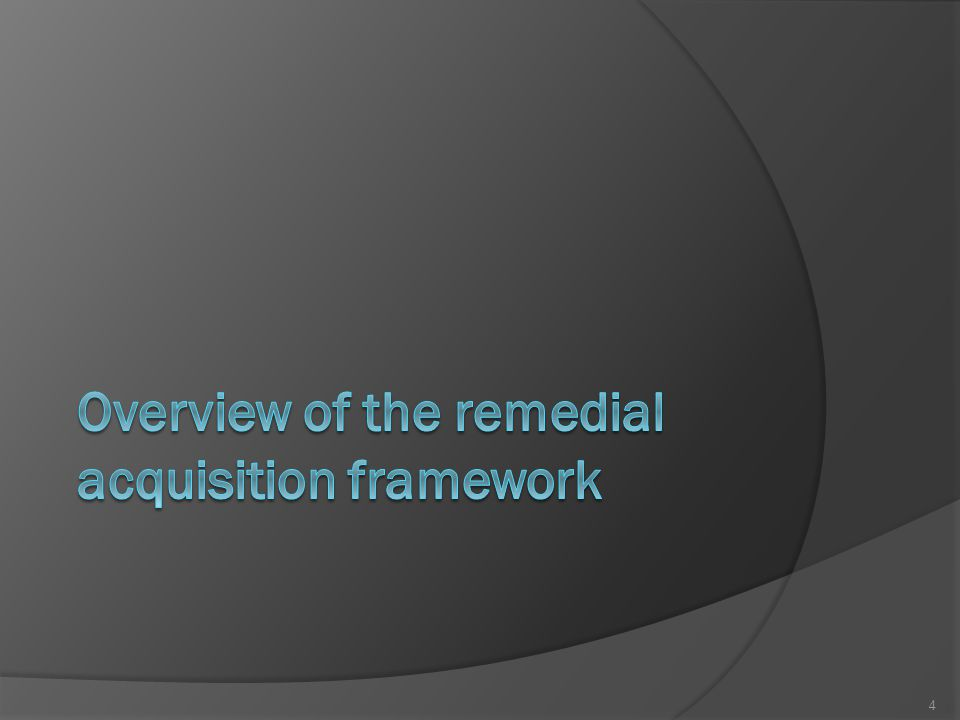 Overview of the remedial acquisition framework