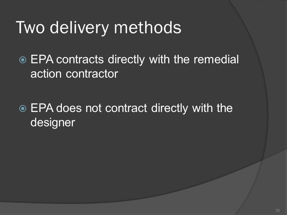 Two delivery methods EPA contracts directly with the remedial action contractor.