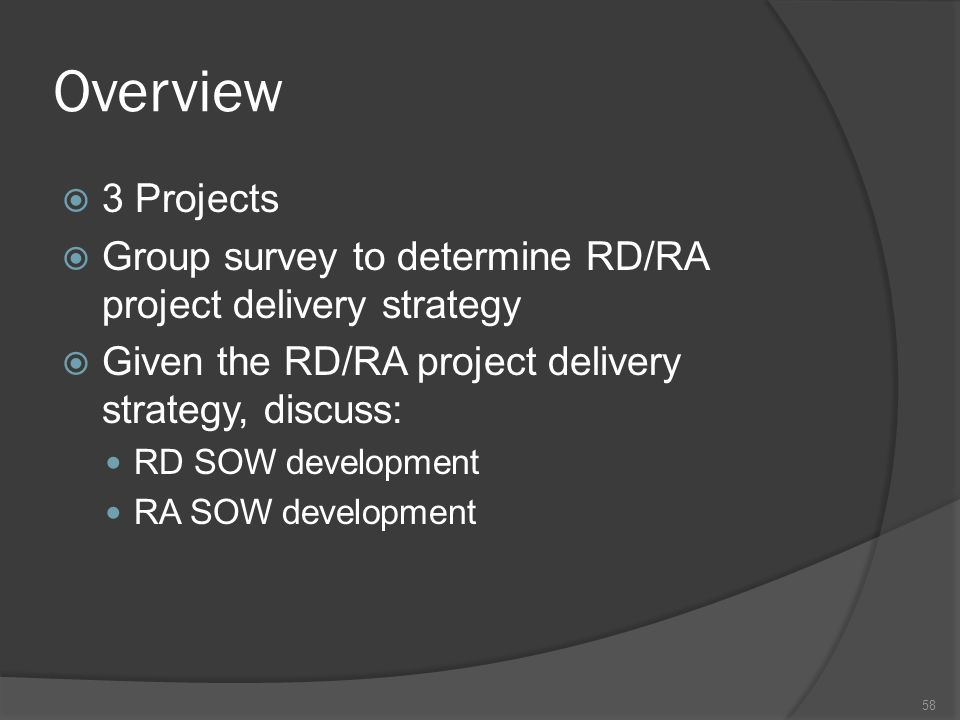Overview 3 Projects. Group survey to determine RD/RA project delivery strategy. Given the RD/RA project delivery strategy, discuss:
