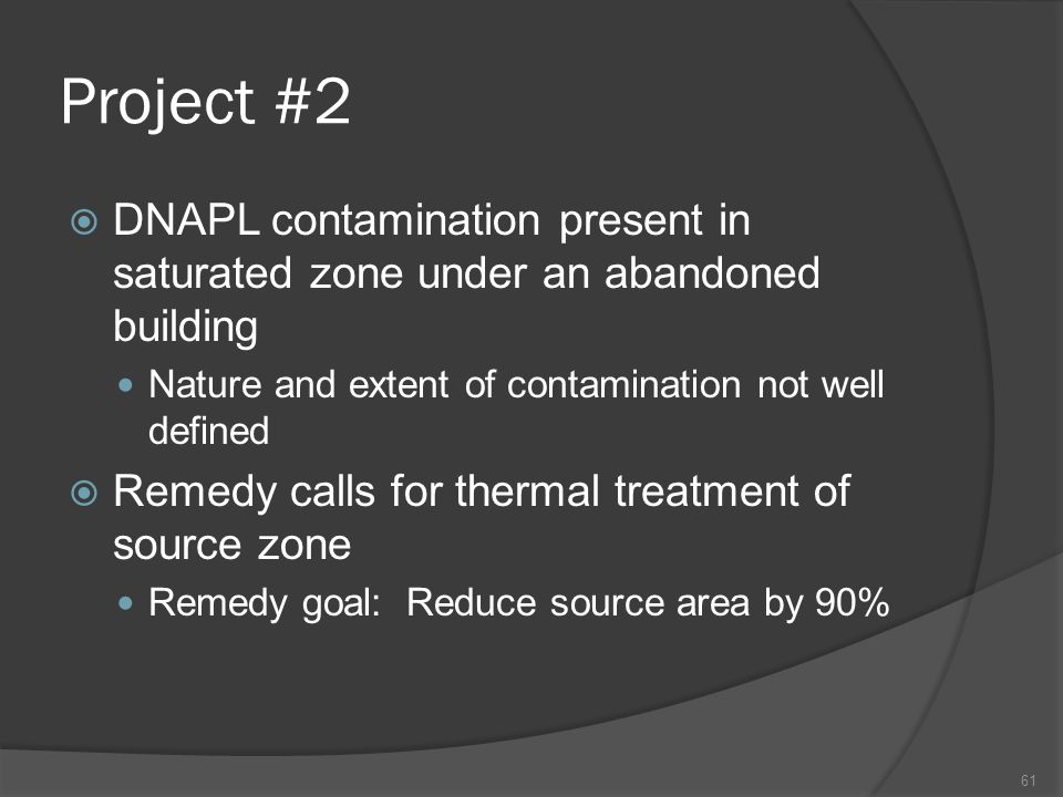 Project #2 DNAPL contamination present in saturated zone under an abandoned building. Nature and extent of contamination not well defined.