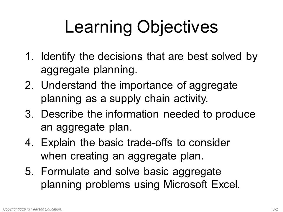 Learning Objectives Identify the decisions that are best solved by aggregate planning.