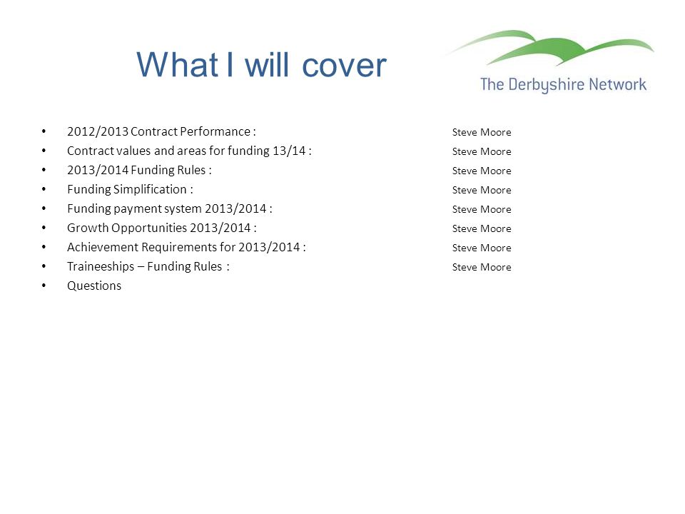 What I will cover 2012/2013 Contract Performance : Steve Moore