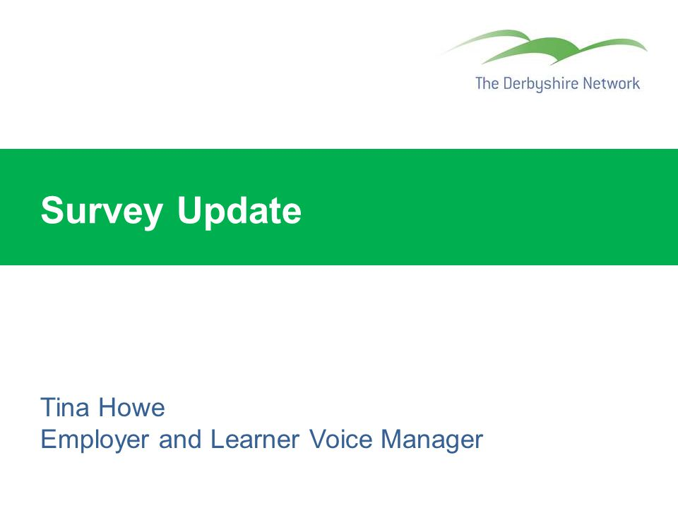 Survey Update Tina Howe Employer and Learner Voice Manager