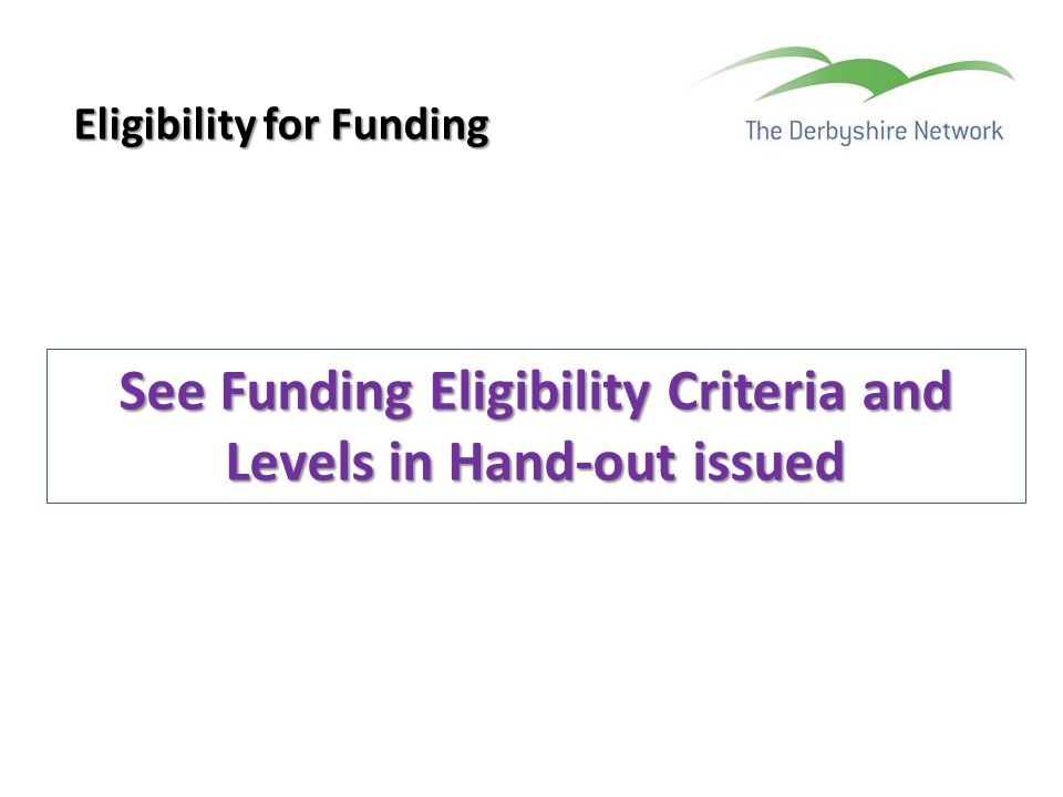 See Funding Eligibility Criteria and Levels in Hand-out issued