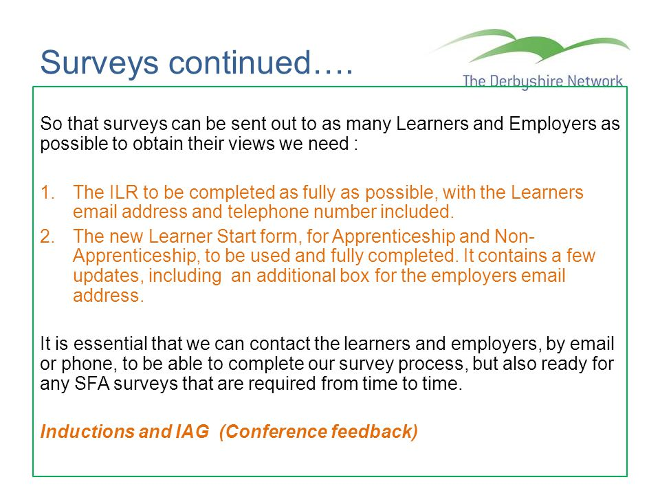 Surveys continued…. So that surveys can be sent out to as many Learners and Employers as possible to obtain their views we need :