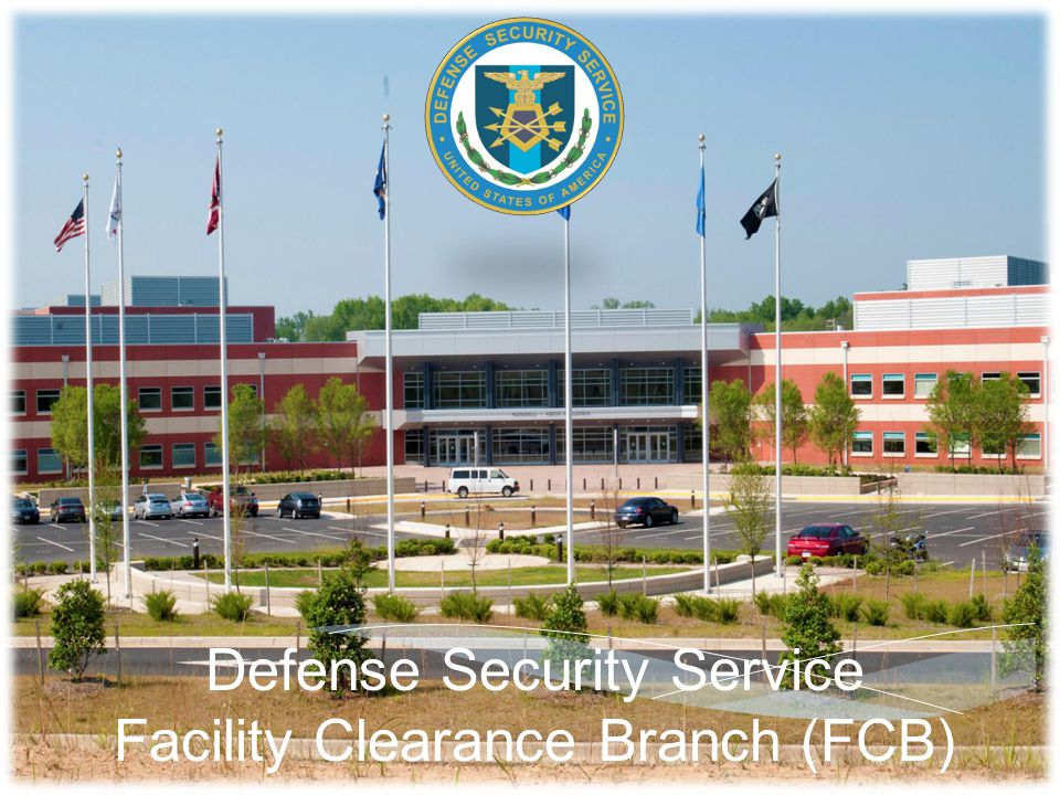 Defense Security Service Facility Clearance Branch (FCB)