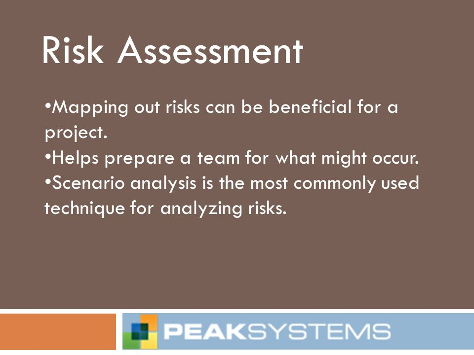 Risk Assessment Mapping out risks can be beneficial for a project.