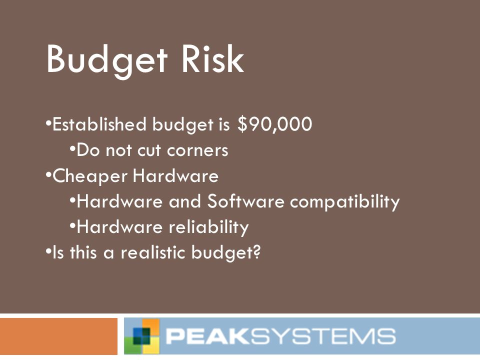 Budget Risk Established budget is $90,000 Do not cut corners