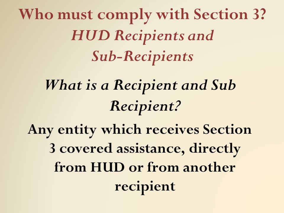 Who must comply with Section 3 HUD Recipients and Sub-Recipients