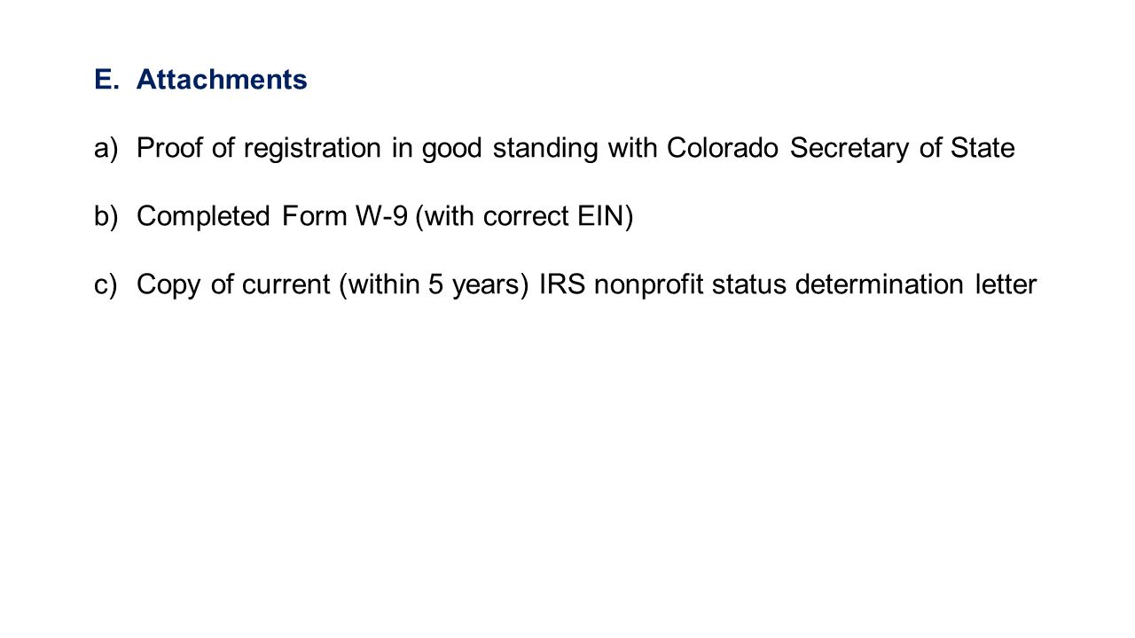 Attachments Proof of registration in good standing with Colorado Secretary of State. Completed Form W-9 (with correct EIN)