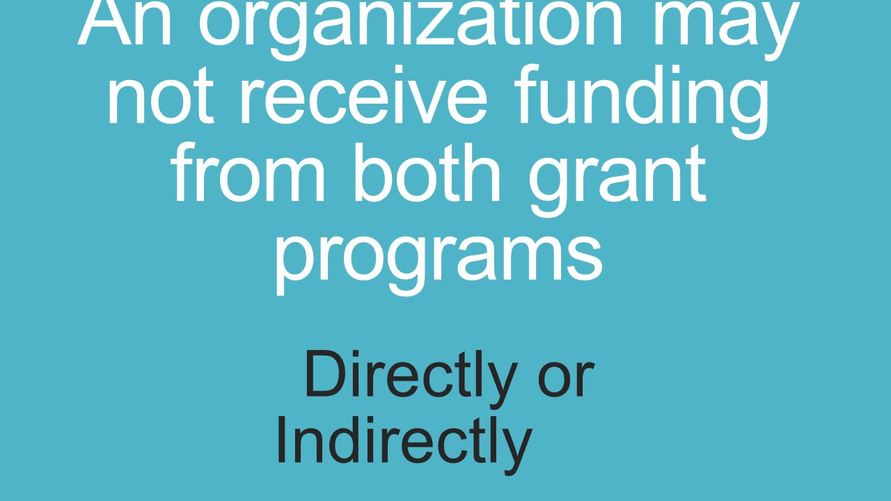 An organization may not receive funding from both grant programs