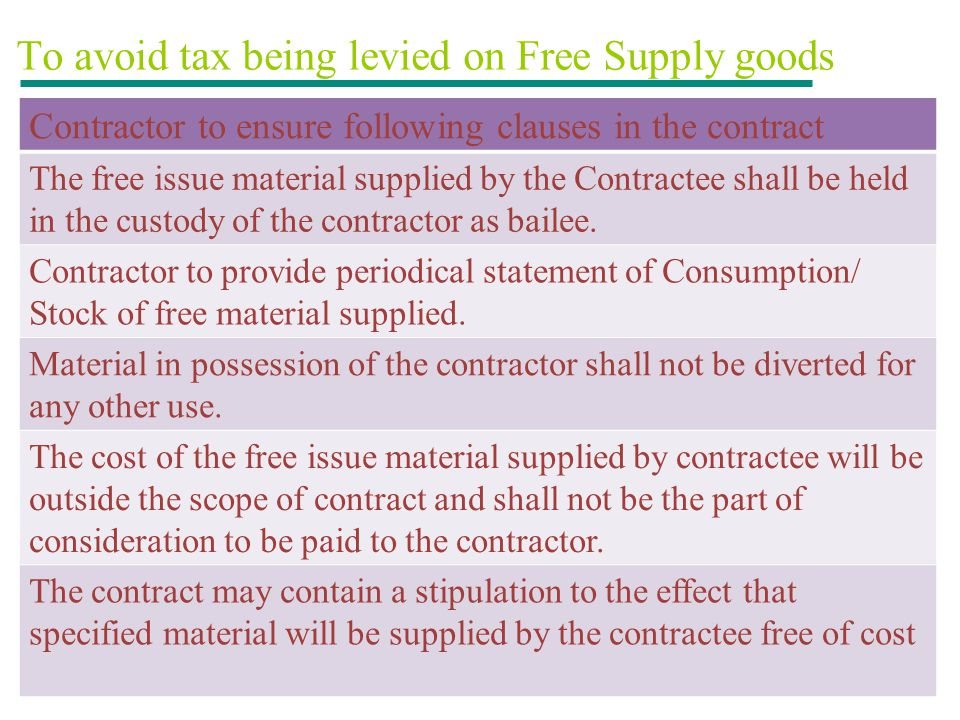 To avoid tax being levied on Free Supply goods