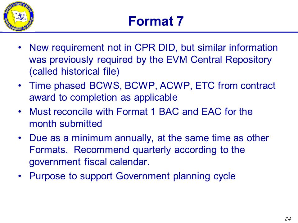 Format 7 New requirement not in CPR DID, but similar information was previously required by the EVM Central Repository (called historical file)