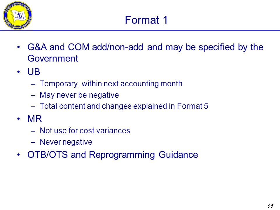 Format 1 G&A and COM add/non-add and may be specified by the Government. UB. Temporary, within next accounting month.