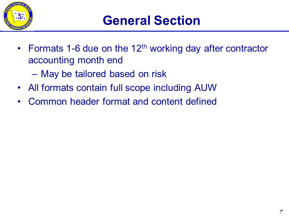 General Section Formats 1-6 due on the 12th working day after contractor accounting month end. May be tailored based on risk.
