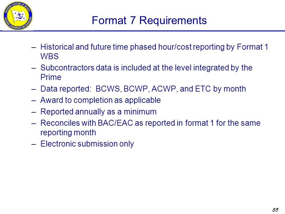 Format 7 Requirements Historical and future time phased hour/cost reporting by Format 1 WBS.